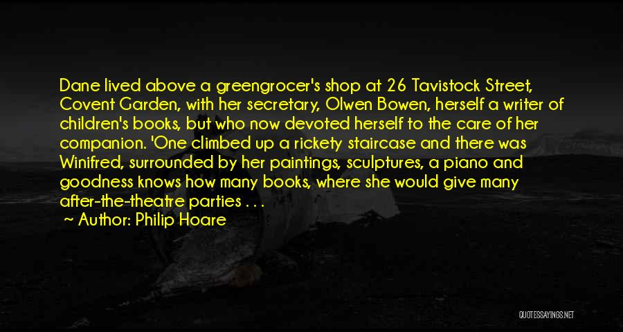 Philip Hoare Quotes: Dane Lived Above A Greengrocer's Shop At 26 Tavistock Street, Covent Garden, With Her Secretary, Olwen Bowen, Herself A Writer
