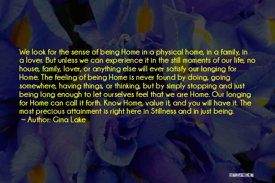 Gina Lake Quotes: We Look For The Sense Of Being Home In A Physical Home, In A Family, In A Lover. But Unless