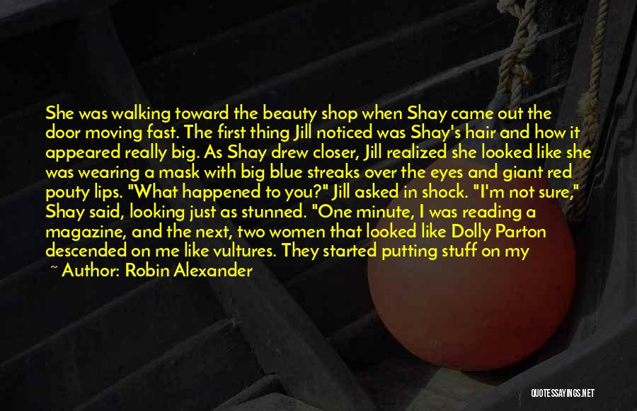 Robin Alexander Quotes: She Was Walking Toward The Beauty Shop When Shay Came Out The Door Moving Fast. The First Thing Jill Noticed