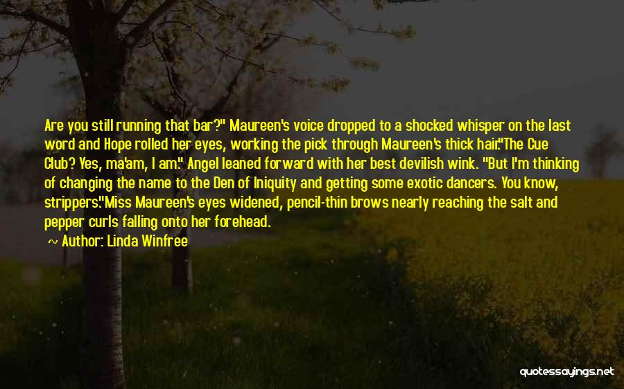 Linda Winfree Quotes: Are You Still Running That Bar? Maureen's Voice Dropped To A Shocked Whisper On The Last Word And Hope Rolled