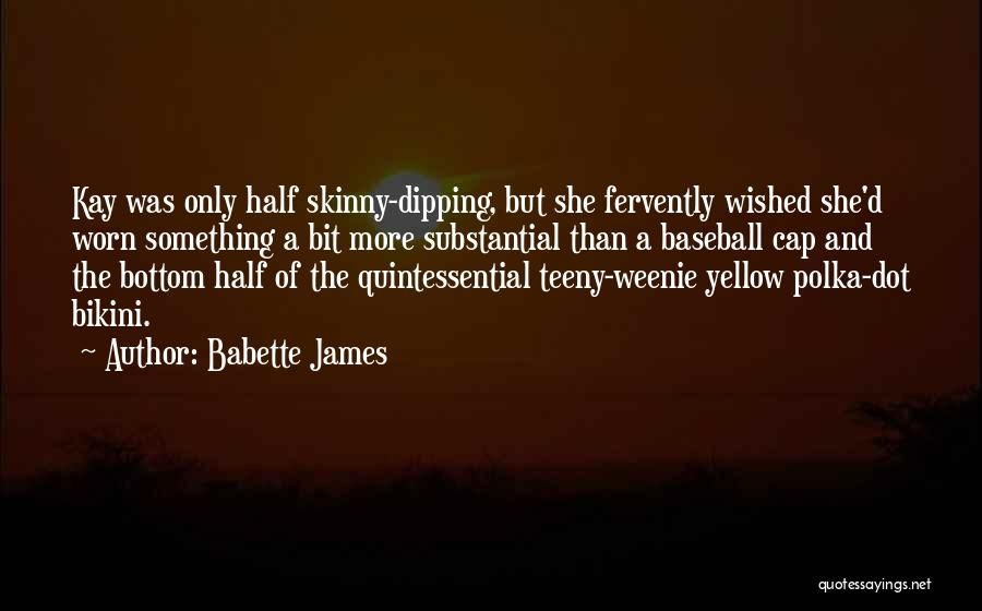 Babette James Quotes: Kay Was Only Half Skinny-dipping, But She Fervently Wished She'd Worn Something A Bit More Substantial Than A Baseball Cap