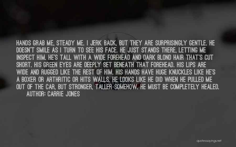 Carrie Jones Quotes: Hands Grab Me, Steady Me. I Jerk Back, But They Are Surprisingly Gentle. He Doesn't Smile As I Turn To