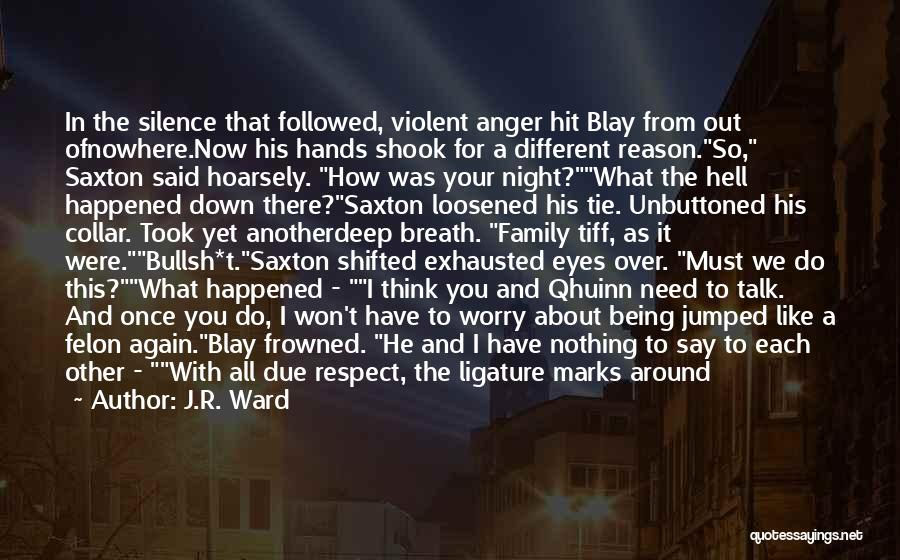 J.R. Ward Quotes: In The Silence That Followed, Violent Anger Hit Blay From Out Ofnowhere.now His Hands Shook For A Different Reason.so, Saxton