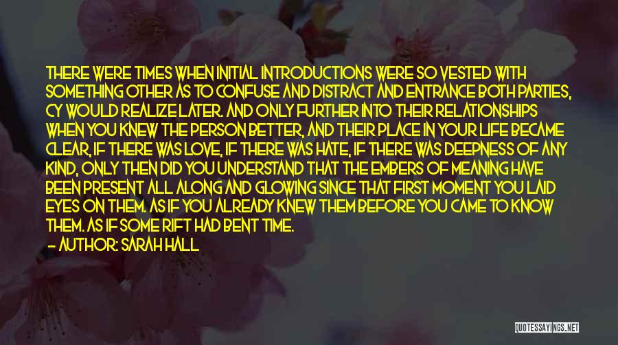 Sarah Hall Quotes: There Were Times When Initial Introductions Were So Vested With Something Other As To Confuse And Distract And Entrance Both