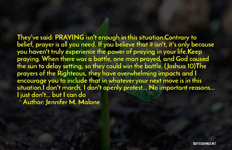 Jennifer M. Malone Quotes: They've Said: Praying Isn't Enough In This Situation.contrary To Belief, Prayer Is All You Need. If You Believe That It