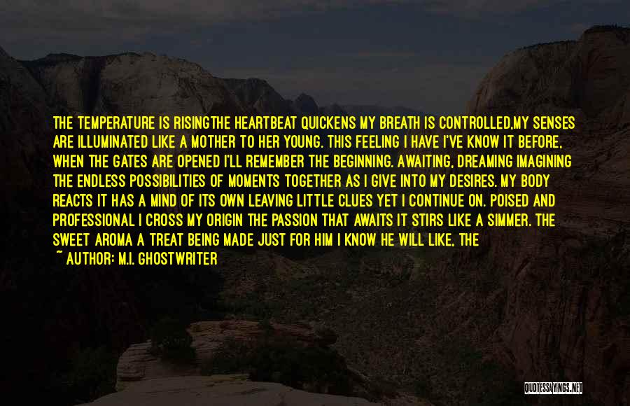 M.I. Ghostwriter Quotes: The Temperature Is Risingthe Heartbeat Quickens My Breath Is Controlled,my Senses Are Illuminated Like A Mother To Her Young. This