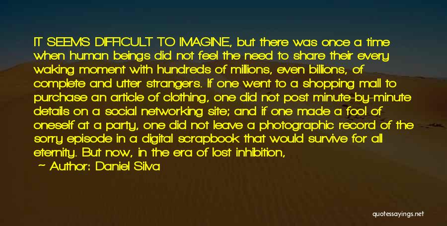 Daniel Silva Quotes: It Seems Difficult To Imagine, But There Was Once A Time When Human Beings Did Not Feel The Need To