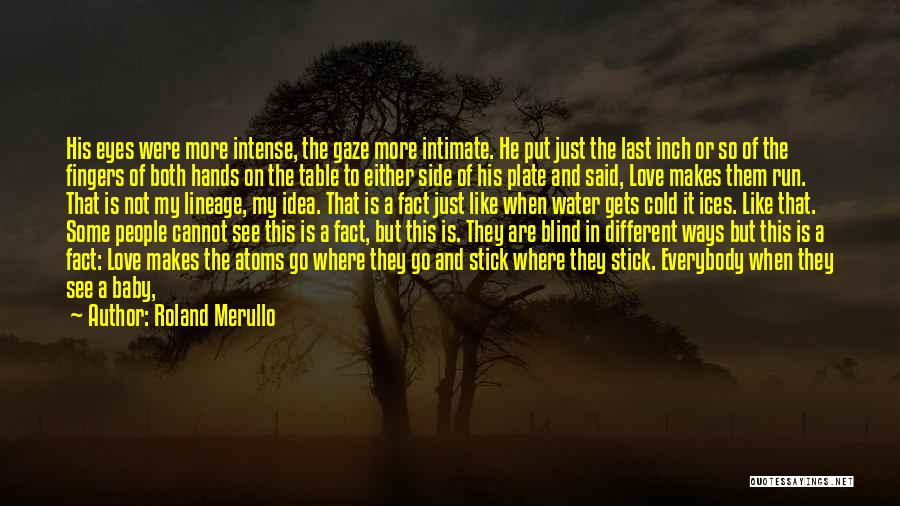 Roland Merullo Quotes: His Eyes Were More Intense, The Gaze More Intimate. He Put Just The Last Inch Or So Of The Fingers