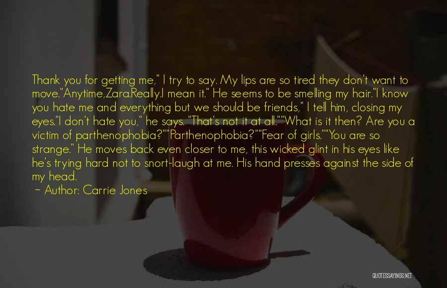 Carrie Jones Quotes: Thank You For Getting Me, I Try To Say. My Lips Are So Tired They Don't Want To Move.anytime,zara.really.i Mean