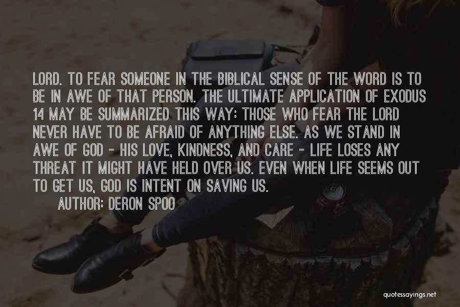 Deron Spoo Quotes: Lord. To Fear Someone In The Biblical Sense Of The Word Is To Be In Awe Of That Person. The