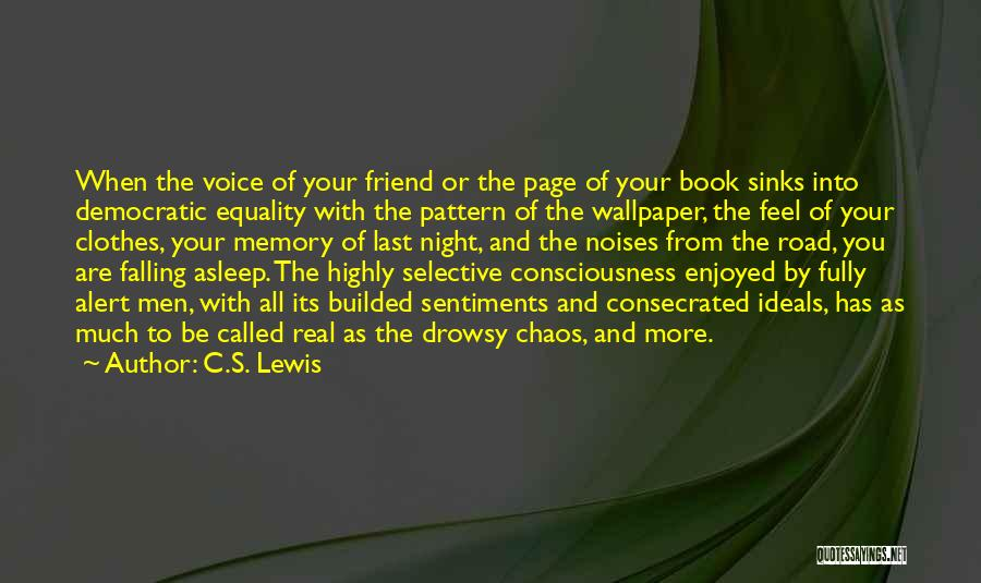 C.S. Lewis Quotes: When The Voice Of Your Friend Or The Page Of Your Book Sinks Into Democratic Equality With The Pattern Of