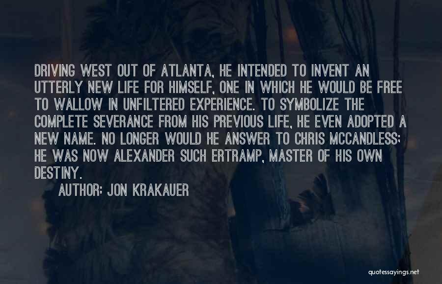 Jon Krakauer Quotes: Driving West Out Of Atlanta, He Intended To Invent An Utterly New Life For Himself, One In Which He Would