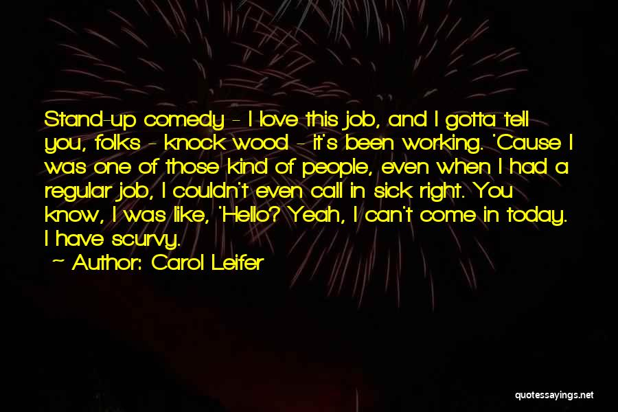 Carol Leifer Quotes: Stand-up Comedy - I Love This Job, And I Gotta Tell You, Folks - Knock Wood - It's Been Working.