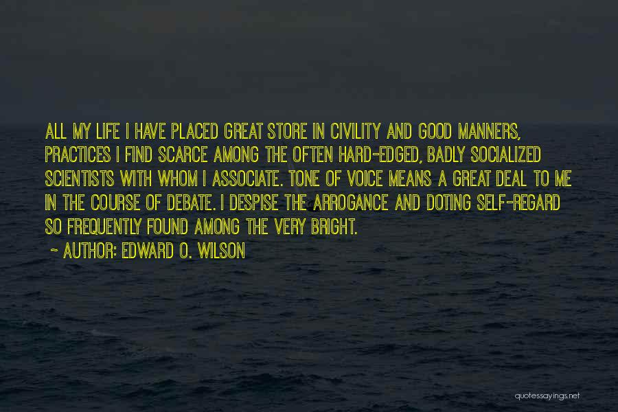 Edward O. Wilson Quotes: All My Life I Have Placed Great Store In Civility And Good Manners, Practices I Find Scarce Among The Often