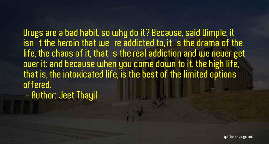 Jeet Thayil Quotes: Drugs Are A Bad Habit, So Why Do It? Because, Said Dimple, It Isn't The Heroin That We're Addicted To,