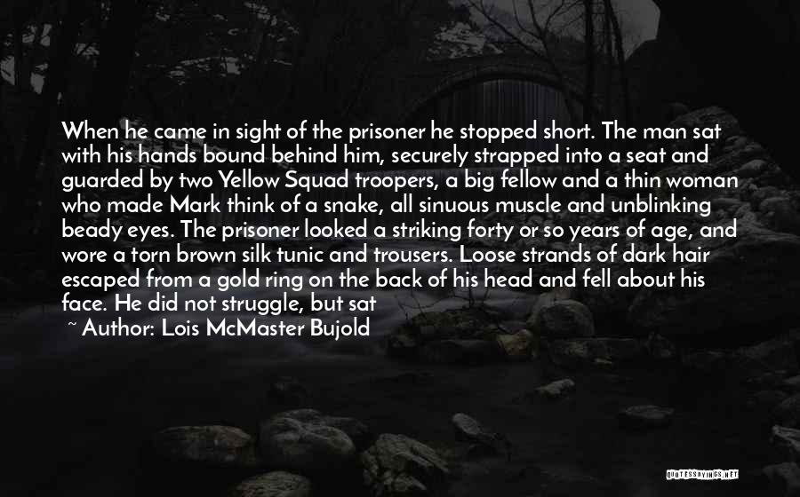 Lois McMaster Bujold Quotes: When He Came In Sight Of The Prisoner He Stopped Short. The Man Sat With His Hands Bound Behind Him,