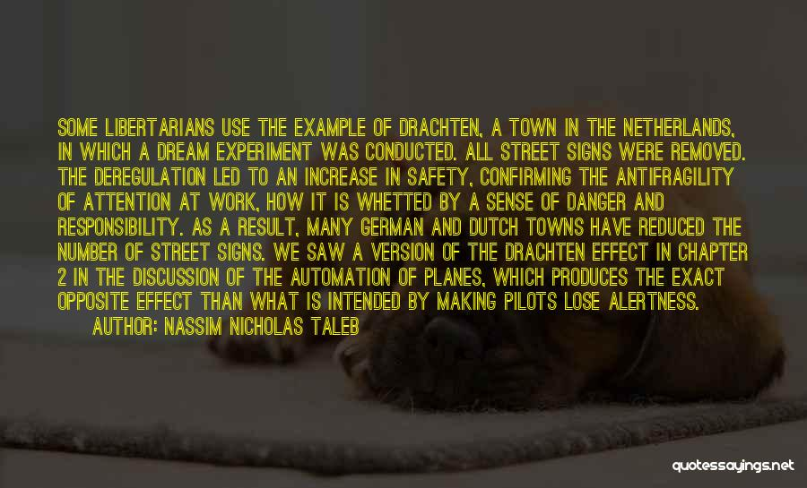 Nassim Nicholas Taleb Quotes: Some Libertarians Use The Example Of Drachten, A Town In The Netherlands, In Which A Dream Experiment Was Conducted. All