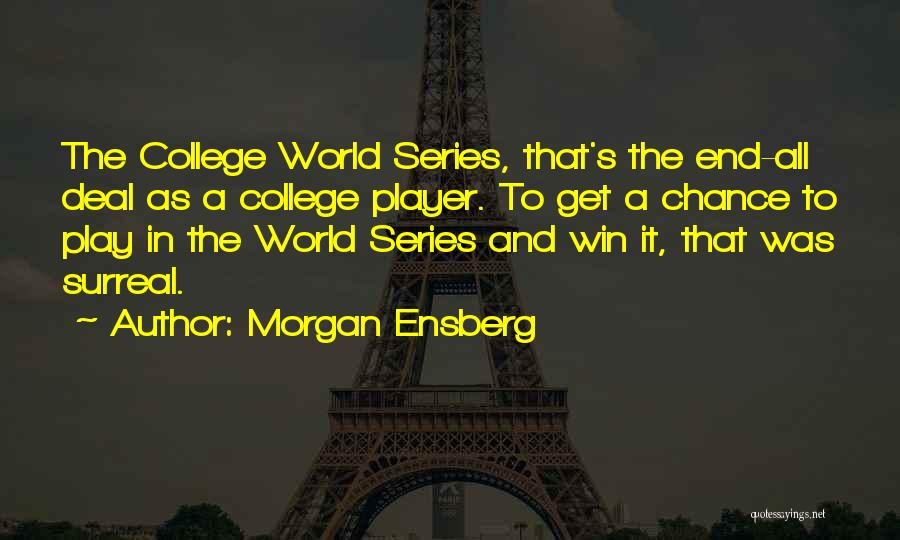 Morgan Ensberg Quotes: The College World Series, That's The End-all Deal As A College Player. To Get A Chance To Play In The