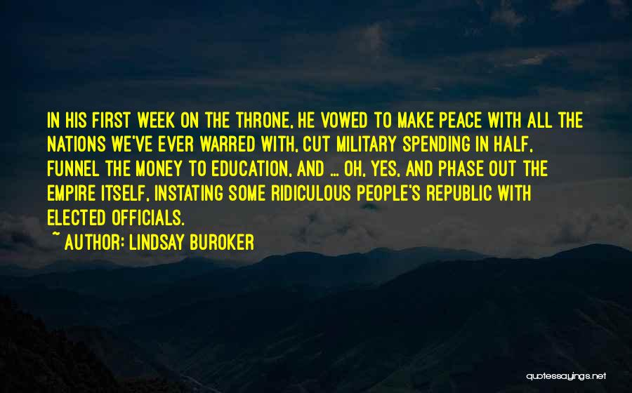 Lindsay Buroker Quotes: In His First Week On The Throne, He Vowed To Make Peace With All The Nations We've Ever Warred With,