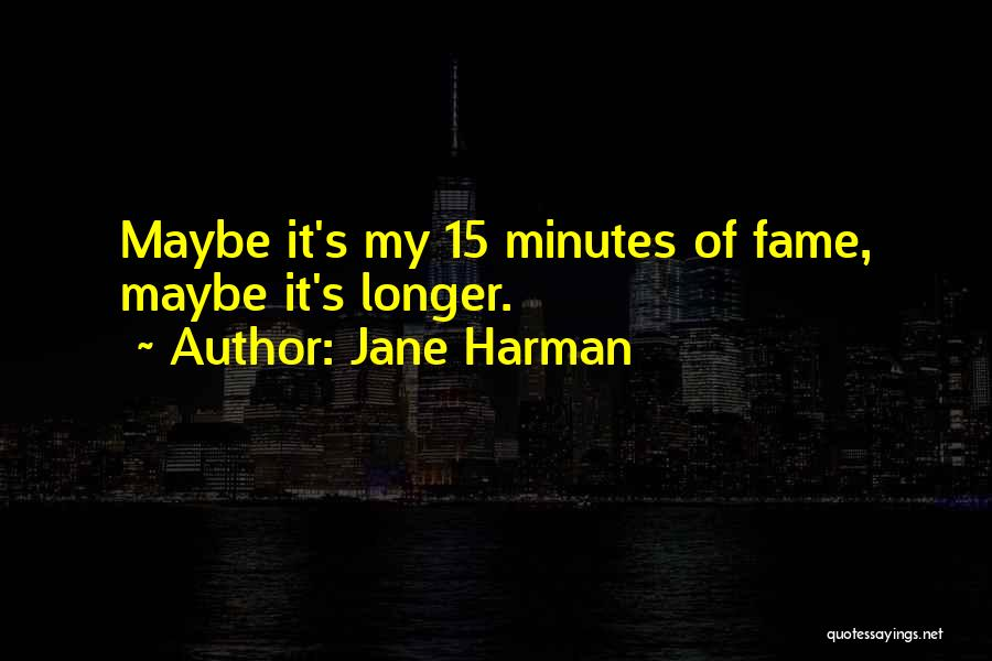 15 Minutes Of Fame Quotes By Jane Harman