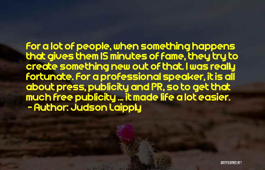 15 Minutes Of Fame Quotes By Judson Laipply