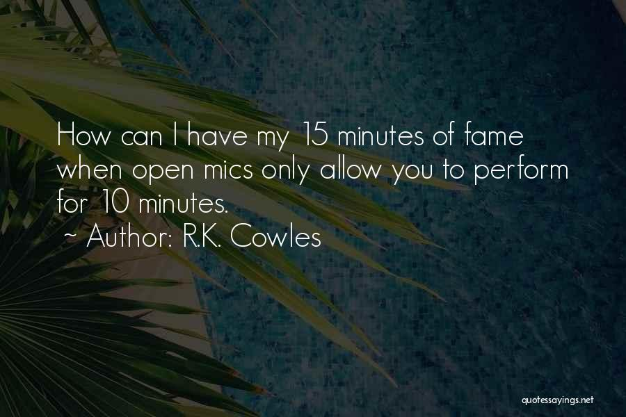 15 Minutes Of Fame Quotes By R.K. Cowles