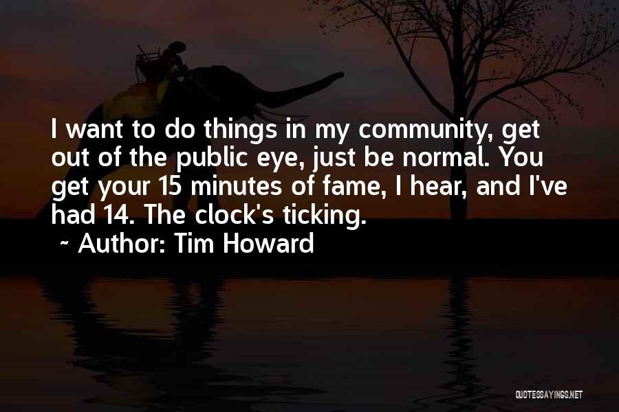 15 Minutes Of Fame Quotes By Tim Howard