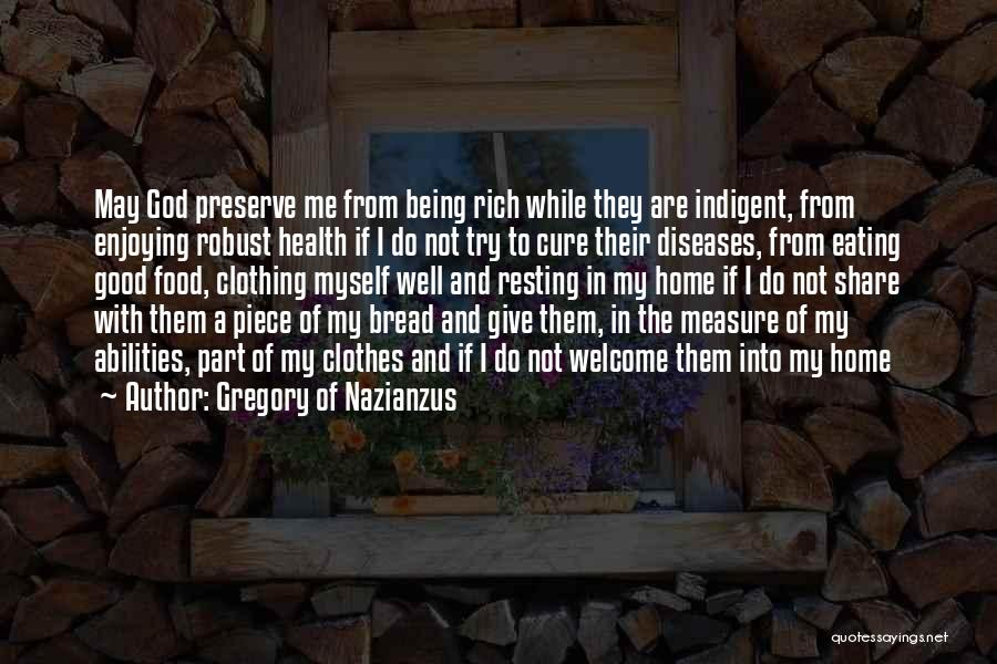 Gregory Of Nazianzus Quotes: May God Preserve Me From Being Rich While They Are Indigent, From Enjoying Robust Health If I Do Not Try