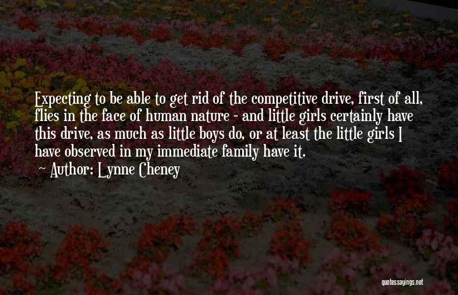 Lynne Cheney Quotes: Expecting To Be Able To Get Rid Of The Competitive Drive, First Of All, Flies In The Face Of Human