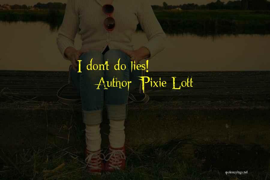 Pixie Lott Quotes: I Don't Do Lies!