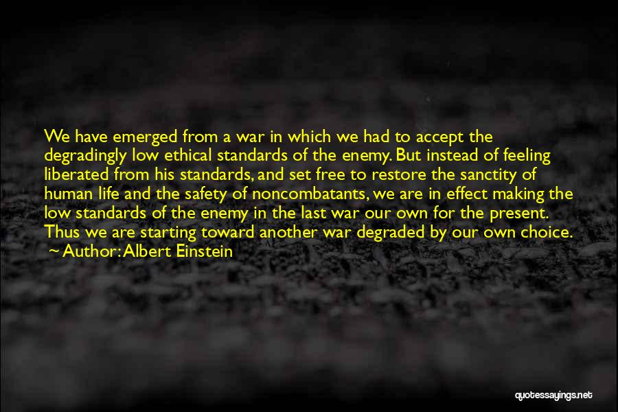 Albert Einstein Quotes: We Have Emerged From A War In Which We Had To Accept The Degradingly Low Ethical Standards Of The Enemy.