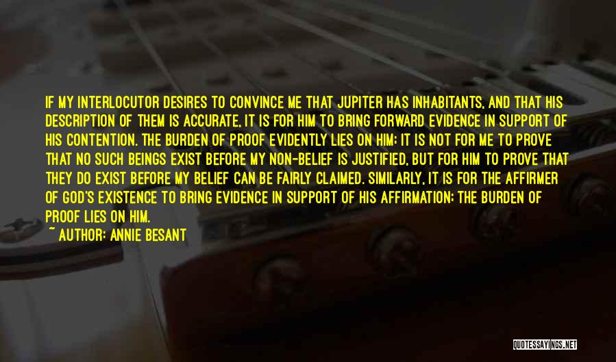 Annie Besant Quotes: If My Interlocutor Desires To Convince Me That Jupiter Has Inhabitants, And That His Description Of Them Is Accurate, It