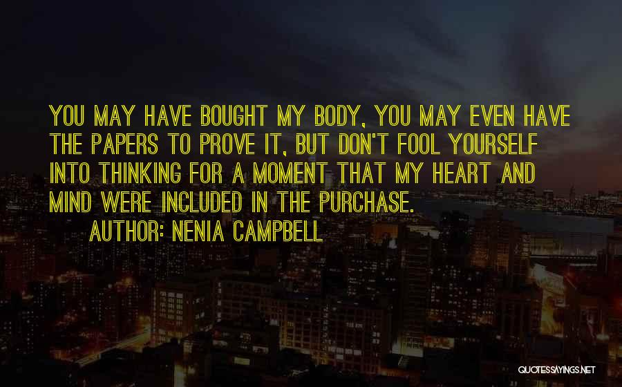 Nenia Campbell Quotes: You May Have Bought My Body, You May Even Have The Papers To Prove It, But Don't Fool Yourself Into