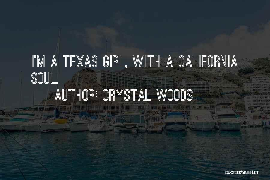 Crystal Woods Quotes: I'm A Texas Girl, With A California Soul.