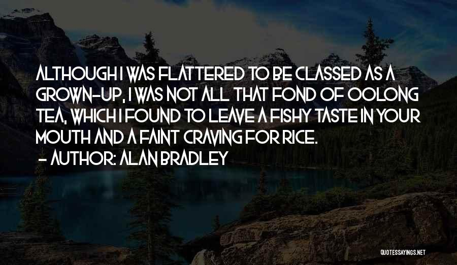 Alan Bradley Quotes: Although I Was Flattered To Be Classed As A Grown-up, I Was Not All That Fond Of Oolong Tea, Which