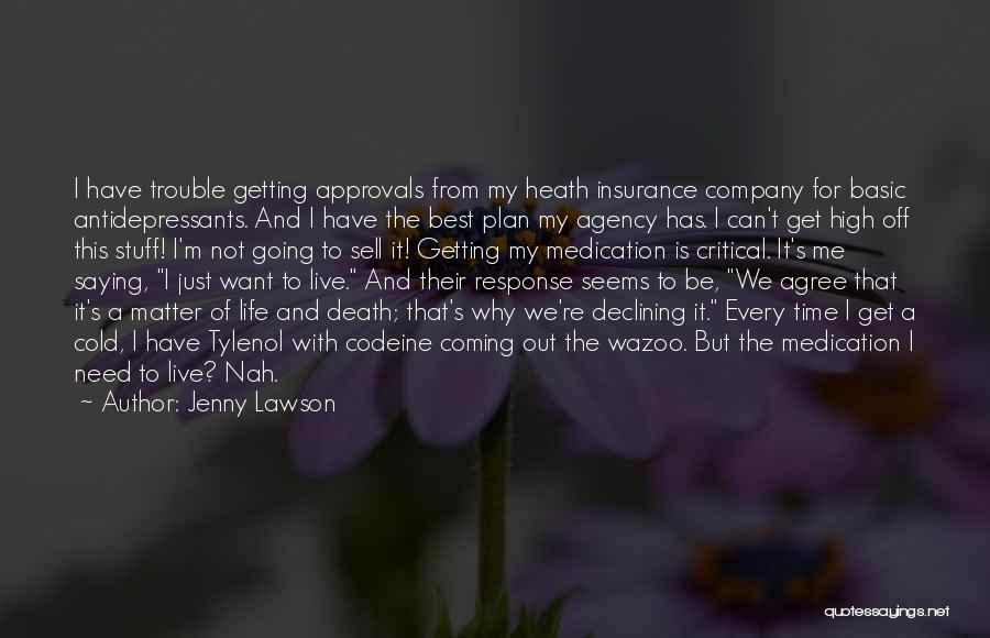 Jenny Lawson Quotes: I Have Trouble Getting Approvals From My Heath Insurance Company For Basic Antidepressants. And I Have The Best Plan My