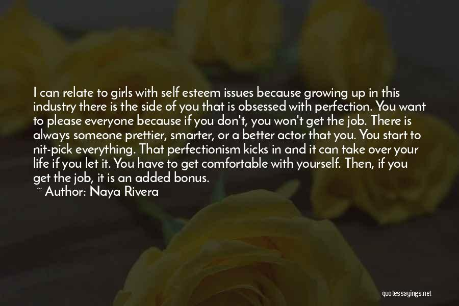 Naya Rivera Quotes: I Can Relate To Girls With Self Esteem Issues Because Growing Up In This Industry There Is The Side Of