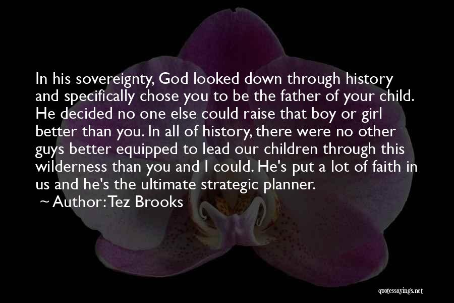 Tez Brooks Quotes: In His Sovereignty, God Looked Down Through History And Specifically Chose You To Be The Father Of Your Child. He