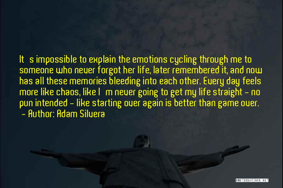 Adam Silvera Quotes: It's Impossible To Explain The Emotions Cycling Through Me To Someone Who Never Forgot Her Life, Later Remembered It, And