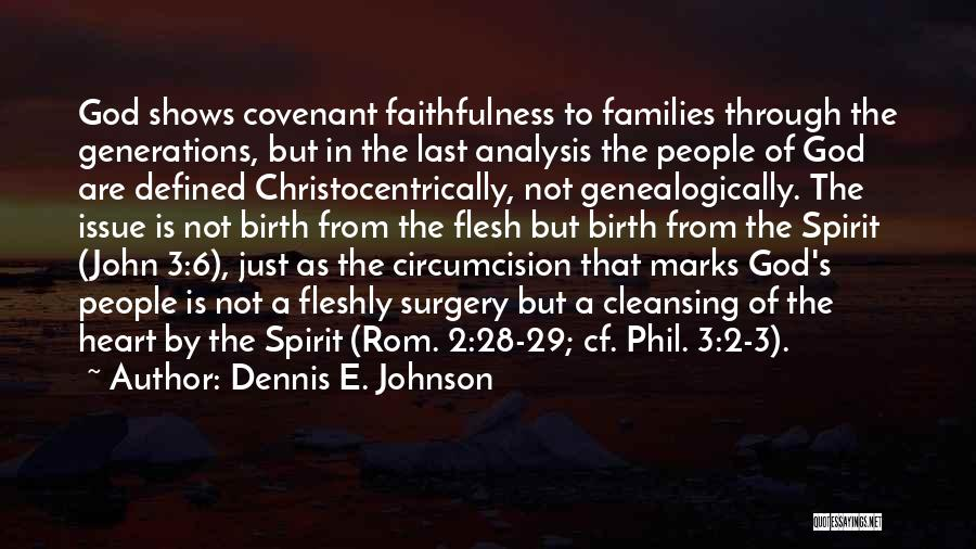 Dennis E. Johnson Quotes: God Shows Covenant Faithfulness To Families Through The Generations, But In The Last Analysis The People Of God Are Defined