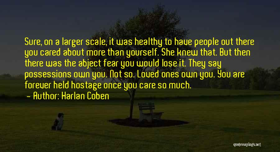 Harlan Coben Quotes: Sure, On A Larger Scale, It Was Healthy To Have People Out There You Cared About More Than Yourself. She