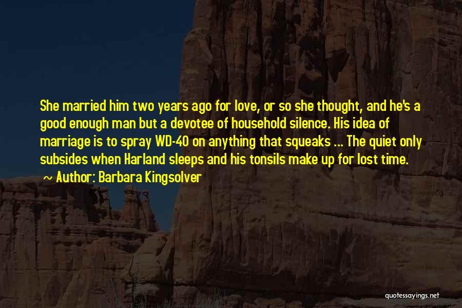 Barbara Kingsolver Quotes: She Married Him Two Years Ago For Love, Or So She Thought, And He's A Good Enough Man But A