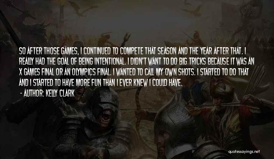 Kelly Clark Quotes: So After Those Games, I Continued To Compete That Season And The Year After That. I Really Had The Goal