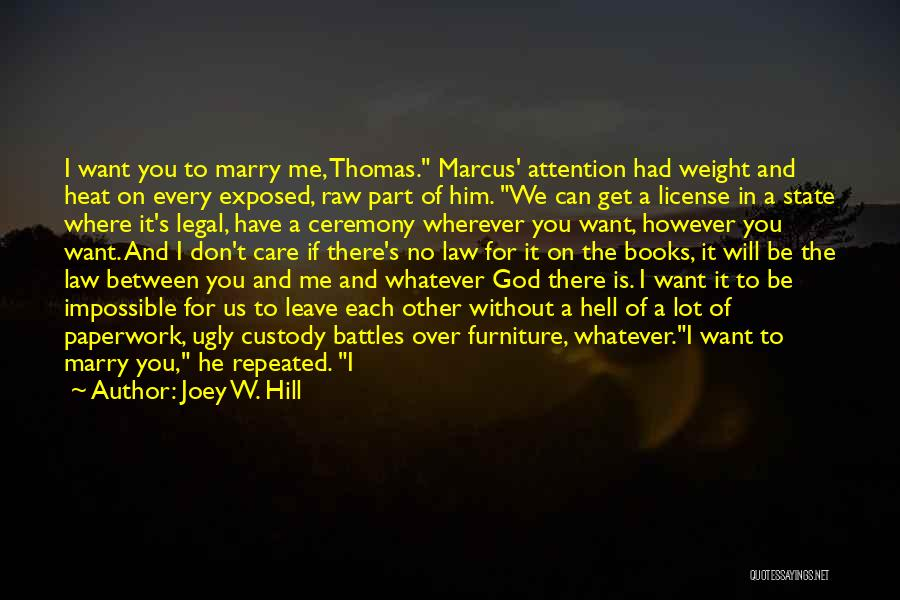 Joey W. Hill Quotes: I Want You To Marry Me, Thomas. Marcus' Attention Had Weight And Heat On Every Exposed, Raw Part Of Him.
