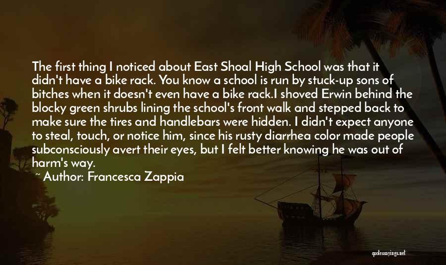 Francesca Zappia Quotes: The First Thing I Noticed About East Shoal High School Was That It Didn't Have A Bike Rack. You Know