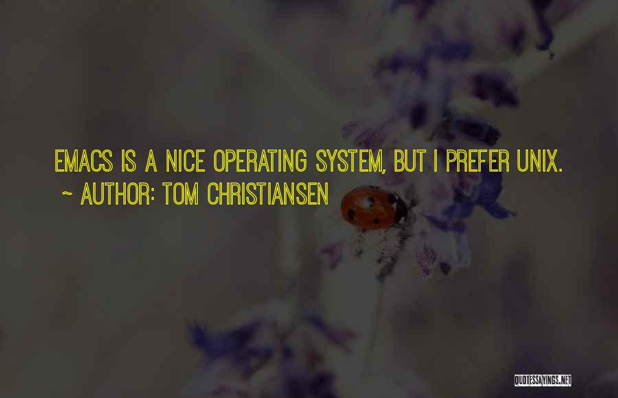 Tom Christiansen Quotes: Emacs Is A Nice Operating System, But I Prefer Unix.