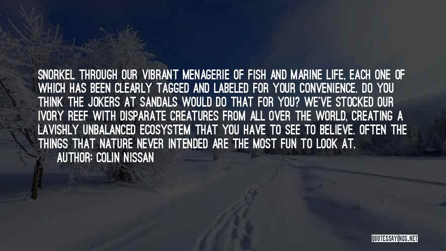 Colin Nissan Quotes: Snorkel Through Our Vibrant Menagerie Of Fish And Marine Life, Each One Of Which Has Been Clearly Tagged And Labeled