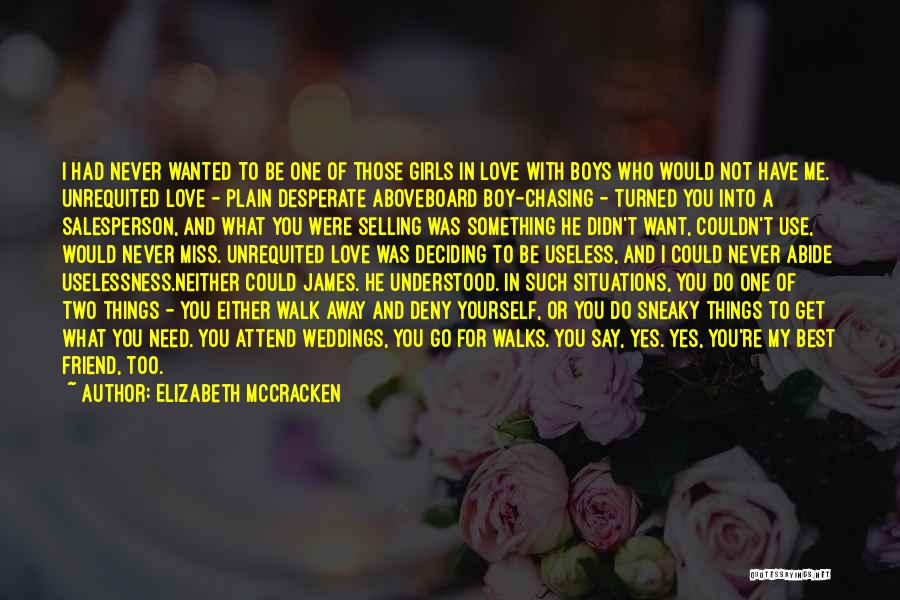 Elizabeth McCracken Quotes: I Had Never Wanted To Be One Of Those Girls In Love With Boys Who Would Not Have Me. Unrequited