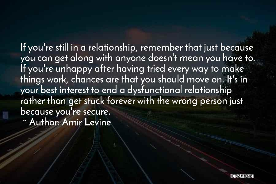 Amir Levine Quotes: If You're Still In A Relationship, Remember That Just Because You Can Get Along With Anyone Doesn't Mean You Have