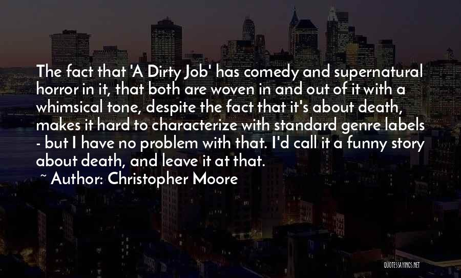 Christopher Moore Quotes: The Fact That 'a Dirty Job' Has Comedy And Supernatural Horror In It, That Both Are Woven In And Out